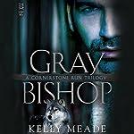 Gray Bishop: Cornerstone Run Trilogy, Book 2   Kelly Meade