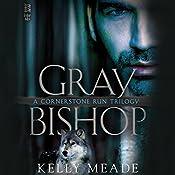 Gray Bishop: Cornerstone Run Trilogy, Book 2 | Kelly Meade