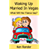 Waking Up Married in Vegas, What will Fiance Think? (Romantic Comedy)(Married Couple)(Humor)(Short Story)