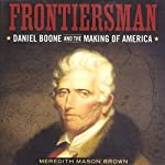 Frontiersman: Daniel Boone and the Making of America: Southern Biography Series | Meredith Mason Brown