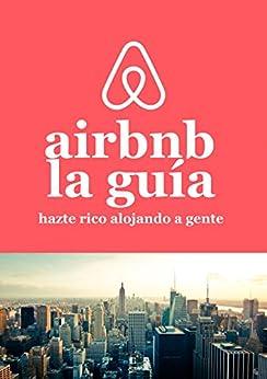 Amazon.com: La guía de Airbnb Hazte rico alojando a gente