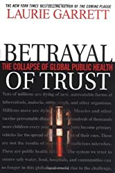 Betrayal of Trust: The Collapse of Global Public Health by Laurie Garrett (2000-08-16)