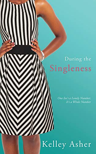 During the Singleness: One Isn't a Lonely Number; It's a Whole Number