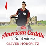 An American Caddie in St. Andrews: Growing Up, Girls, and Looping on the Old Course | Oliver Horovitz