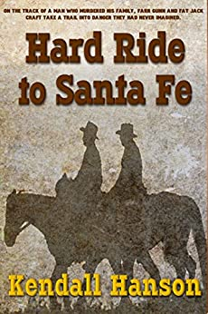 Hard Ride to Santa Fe (Farr and Fat Jack Book 3) by [Hanson, Kendall]