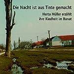 Die Nacht ist aus Tinte gemacht. Herta Müller erzählt ihre Kindheit im Banat | Herta Müller