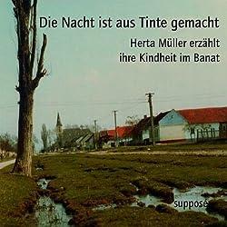 Die Nacht ist aus Tinte gemacht. Herta Müller erzählt ihre Kindheit im Banat
