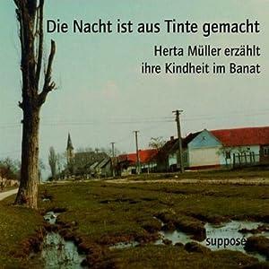 Die Nacht ist aus Tinte gemacht. Herta Müller erzählt ihre Kindheit im Banat Hörbuch