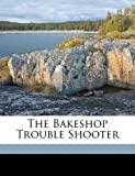 The Bakeshop Trouble Shooter, Miller Publishing Company, 1171969236