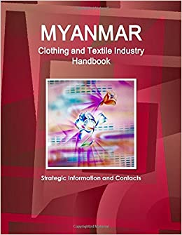 Book Myanmar Clothing and Textile Industry Handbook - Strategic Information and Contacts (World Business and Investment Opportunities Yearbook Library)