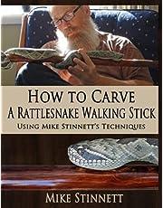 How to Carve a Rattlesnake Walking Stick: Using Mike Stinnett's Techniques