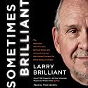 Sometimes Brilliant: The Impossible Adventure of a Spiritual Seeker and Visionary Physician Who Helped Conquer the Worst Disease in History Audiobook by Larry Brilliant Narrated by Fred Sanders