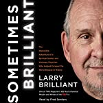 Sometimes Brilliant: The Impossible Adventure of a Spiritual Seeker and Visionary Physician Who Helped Conquer the Worst Disease in History | Larry Brilliant