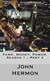 img - for Fame. Money. Power. Season 1 - Part 2: Episodes 4-6 book / textbook / text book
