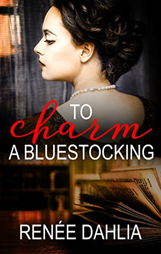 To Charm A Bluestocking by Renee Dahlia