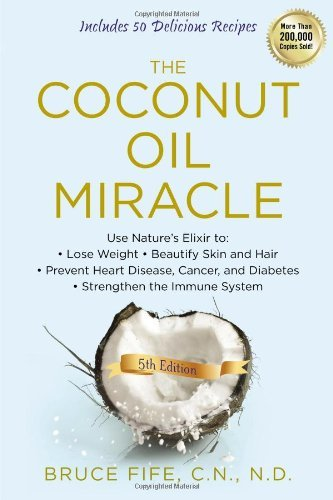 By Bruce Fife - Coconut Oil Miracle (5th edition) - Fife Bruce Miracle Coconut Oil
