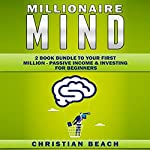 Millionaire Mind: 2 Book Bundle to Your First Million: Passive Income & Investing for Beginners | Christian Beach