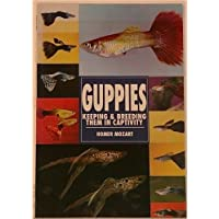 The Guide to Owning Guppies: Keeping and Breeding Them in Captivity