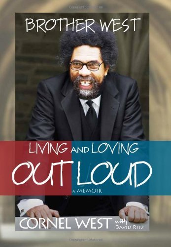 Brother West: Living and Loving Out Loud, a Memoir by Professor Cornel West (2010-10-15)