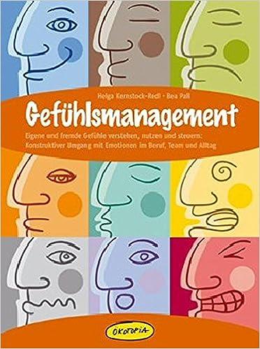 Gefühlsmanagement: Eigene und fremde Gefühle verstehen, nutzen und ...