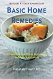img - for Basic Home Remedies: 75 Special Dishes, Drinks, Compresses and Other Applications book / textbook / text book