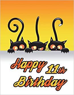 Happy 11th Birthday Notebook Journal Diary 185 Lined Pages Gifts For 11 Year Old Boys Or Girls Kids Best Friends Children Cat Lovers