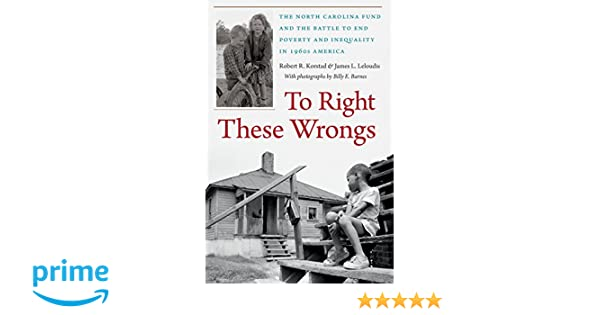 To right these wrongs the north carolina fund and the battle to end to right these wrongs the north carolina fund and the battle to end poverty and inequality in 1960s america robert r korstad james l leloudis fandeluxe Images