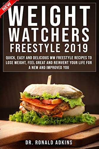 Weight Watchers Freestyle 2019: Quick, Easy and delicious WW freestyle recipes to lose weight, Feel great and Reinvent your life for a NEW and improved you by DR. RONALD ADKINS
