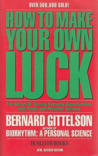 How to Make Your Own Luck: The Secret of Turning Everyday Opportunities into Power and Personal Success