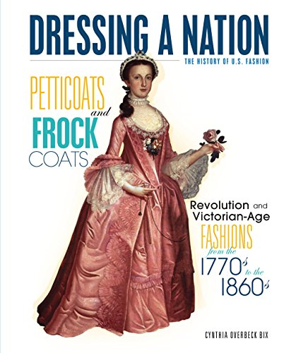 Petticoats and Frock Coats: Revolution and Victorian-Age Fashions from the 1770s to the 1860s (Dressing a Nation: The History of U.S. Fashion)