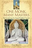 One Monk, Many Masters: The Wanderings of a Simple Buddhist Traveler by Paul Breiter