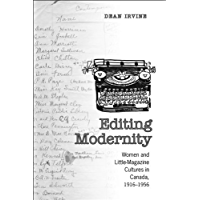 Editing Modernity: Women and Little-Magazine Cultures in Canada, 1916-1956 (Studies in Book and Print Culture)