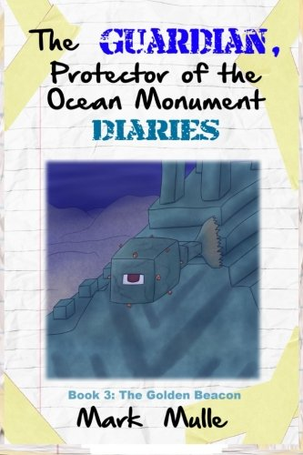 The Guardian, Protector of the Ocean Monument Diaries (Book 3): The Golden Beacon (An Unofficial Minecraft Book for Kids Ages 9-12 (Preteen) (Volume 3) ebook