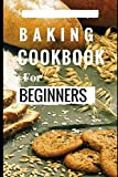 baking cookbooks for beginners - Baking Cookbook For Beginners: Easy And Delicious Bread, Cake Cookie And Baking Recipes For Beginners (Easy Baking Recipes)
