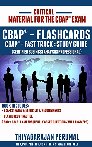 - CBAP® - FLASHCARDS: CBAP® - FAST TRACK : STUDY GUIDE (Certified Business Analysis Professional Certification Exam Book 1)