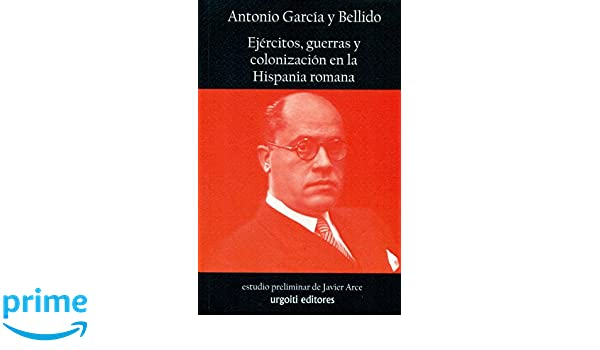 Ejércitos, guerras y colonización en la Hispania romana Historiadores: Amazon.es: García y Bellido Antonio, Arce Martínez Javier: Libros