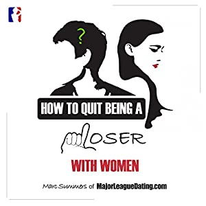 How to Quit Being a Loser with Women Audiobook