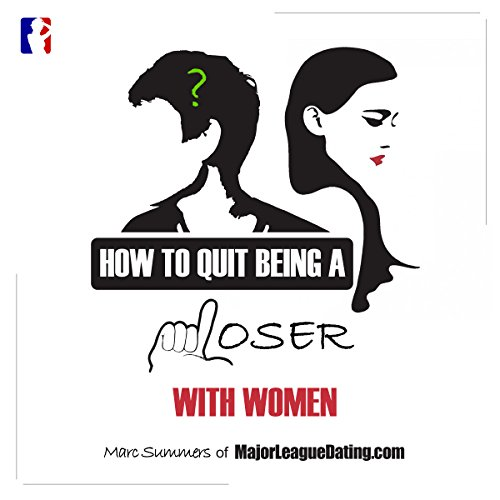 How to Quit Being a Loser with Women