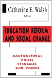 Education Reform and Social Change : Multicultural Voices, Struggles and Visions, , 0805822526