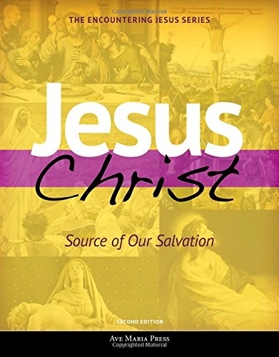 Jesus Christ: Source of Our Salvation (Encountering Jesus)(2nd Edition) by Ave Maria Press
