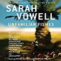 Unfamiliar Fishes Audiobook by Sarah Vowell Narrated by Fred Armisen, Bill Hader, John Hodgman, Catherine Keener, Edward Norton, Keanu Reeves, Paul Rudd, Maya Rudolph, John Slattery, Sarah Vowell