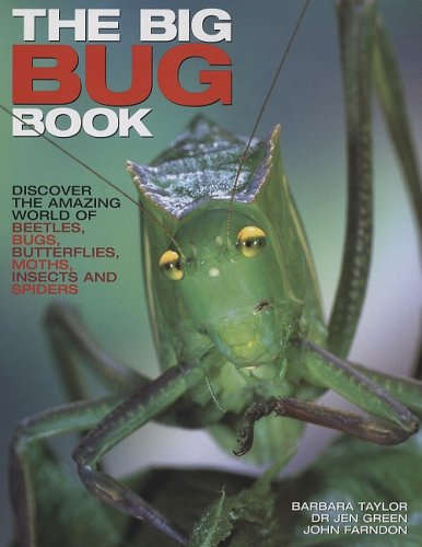 The Big Bug Book: Discover the Amazing World of Beetles, Bugs, Butterflies, Moths, Insects and Spiders