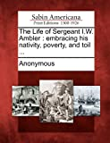 The Life of Sergeant I. W. Ambler, , 1275659403
