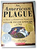 An American Plague: The true and terrifying story of the Yellow Fever epidenic of 1793