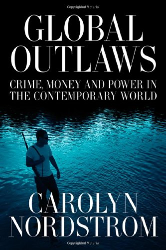 global-outlaws-crime-money-and-power-in-the-contemporary-world-california-series-in-public-anthropol