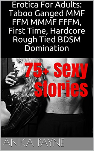 Erotica For Adults: Taboo Ganged MMF FFM MMMF FFFM, First Time, Hardcore Rough Tied BDSM Domination Submission, Wife Sharing: MORE than 75 DARK Fantasies