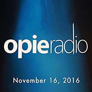The Opie Radio Show, Vic Henley, Kevin Brennan, and Jeremy Tepper, November 16, 2016 Radio/TV Program