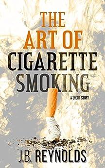 The Art of Cigarette Smoking: A Short Story by [Reynolds, J.B.]