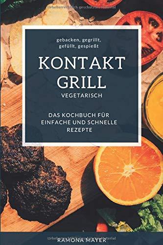 KONTAKTGRILL VEGETARISCH Gebacken Gegrillt Gefüllt Gespießt Das Kochbuch Für Einfache Und Schnelle Rezepte