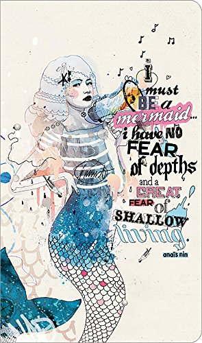 I must be a mermaid... I have no fear of depths, and a great fear of shallow living. (Write Now Journal)